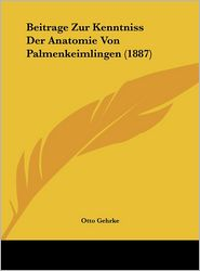 Beitrage Zur Kenntniss Der Anatomie Von Palmenkeimlingen (1887) - Otto Gehrke