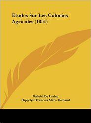 Etudes Sur Les Colonies Agricoles (1851) - Gabriel De Lurieu, Hippolyte Francois Marie Romand