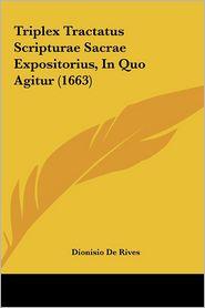 Triplex Tractatus Scripturae Sacrae Expositorius, In Quo Agitur (1663) - Dionisio De Rives