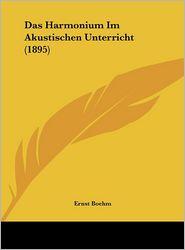 Das Harmonium Im Akustischen Unterricht (1895) - Ernst Boehm