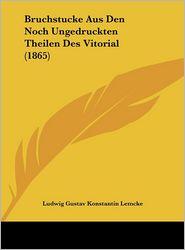 Bruchstucke Aus Den Noch Ungedruckten Theilen Des Vitorial (1865) - Ludwig Gustav Konstantin Lemcke (Editor)