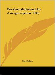 Der Gesindediebstal Als Antragsvergehen (1906) - Karl Buddee