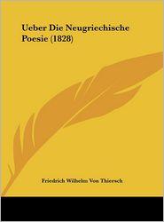 Ueber Die Neugriechische Poesie (1828) - Friedrich Wilhelm Von Thiersch