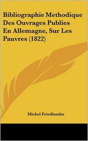 Bibliographie Methodique Des Ouvrages Publies En Allemagne, Sur Les Pauvres (1822) - Michel Friedlander