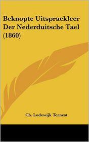 Beknopte Uitspraekleer Der Nederduitsche Tael (1860) - Ch. Lodewijk Ternest