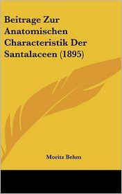 Beitrage Zur Anatomischen Characteristik Der Santalaceen (1895) - Moritz Behm