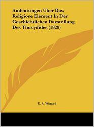 Andeutungen Uber Das Religiose Element In Der Geschichtlichen Darstellung Des Thucydides (1829) - E.A. Wigand
