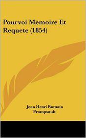 Pourvoi Memoire Et Requete (1854) - Jean Henri Romain Prompsault