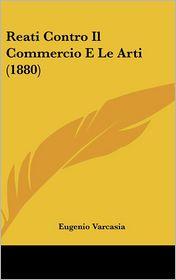 Reati Contro Il Commercio E Le Arti (1880) - Eugenio Varcasia