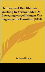Het Beginsel Der Kleinste Werking In Verband Met De Bewegingsvergelijkingen Van Lagrange En Hamilton (1878) - Adriaan Kempe