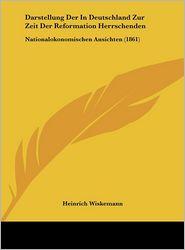 Darstellung Der In Deutschland Zur Zeit Der Reformation Herrschenden: Nationalokonomischen Ansichten (1861) - Heinrich Wiskemann