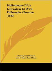 Bibliotheque D'Un Litterateur Et D'Un Philosophe Chretien (1820) - Charles Joseph Gloriot, Claude Marie Paul Tharin