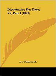 Dictionnaire Des Dates V2, Part 1 (1843) - A. L. D'Harmonville