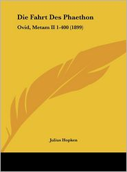 Die Fahrt Des Phaethon: Ovid, Metam II 1-400 (1899) - Julius Hopken