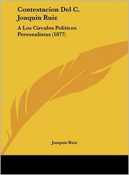 Contestacion Del C. Joaquin Ruiz: A Los Circulos Politicos Personalistas (1877) - Juaquin Ruiz