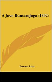 A Jovo Buntetojoga (1892) - Ferencz Liszt