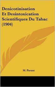 Denicotinisation Et Desintoxication Scientifiques Du Tabac (1904) - M. Parant