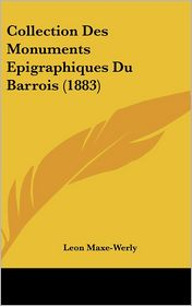 Collection Des Monuments Epigraphiques Du Barrois (1883) - Leon Maxe-Werly
