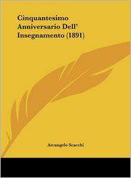 Cinquantesimo Anniversario Dell' Insegnamento (1891) - Arcangelo Scacchi