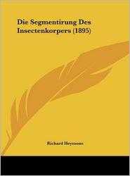 Die Segmentirung Des Insectenkorpers (1895) - Richard Heymons
