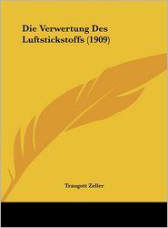 Die Verwertung Des Luftstickstoffs (1909) - Traugott Zeller