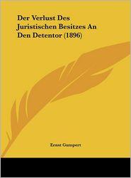 Der Verlust Des Juristischen Besitzes An Den Detentor (1896) - Ernst Gumpert