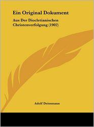 Ein Original Dokument: Aus Der Diocletianischen Christenverfolgung (1902) - Adolf Deissmann (Editor)