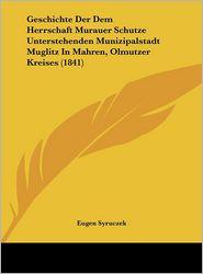 Geschichte Der Dem Herrschaft Murauer Schutze Unterstehenden Munizipalstadt Muglitz In Mahren, Olmutzer Kreises (1841) - Eugen Syruczek (Editor)