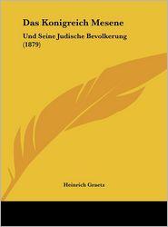 Das Konigreich Mesene: Und Seine Judische Bevolkerung (1879) - Heinrich Graetz