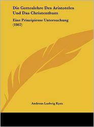 Die Gotteslehre Des Aristoteles Und Das Christenthum: Eine Prinzipiesse Untersuchung (1862) (German Edition)