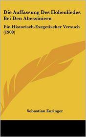 Die Auffassung Des Hohenliedes Bei Den Abessiniern: Ein Historisch-Exegetischer Versuch (1900) - Sebastian Euringer