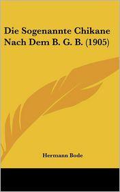 Die Sogenannte Chikane Nach Dem B.G.B. (1905) - Hermann Bode