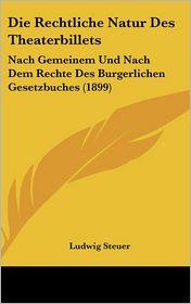 Die Rechtliche Natur Des Theaterbillets: Nach Gemeinem Und Nach Dem Rechte Des Burgerlichen Gesetzbuches (1899)
