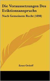Die Voraussetzungen Des Eviktionsanspruchs: Nach Gemeinem Recht (1898) - Ernst Ortloff