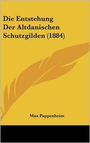 Die Entstehung Der Altdanischen Schutzgilden (1884) - Max Pappenheim