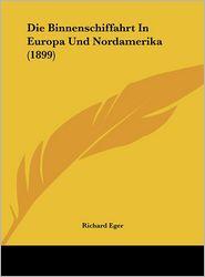 Die Binnenschiffahrt In Europa Und Nordamerika (1899) - Richard Eger