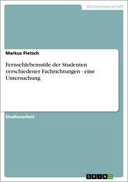 Fernsehlebensstile der Studenten verschiedener Fachrichtungen - eine Untersuchung: eine Untersuchung - Markus Pietsch