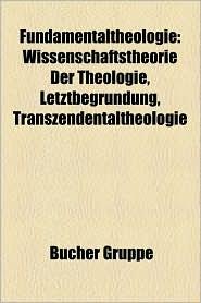 Fundamentaltheologie: Fundamentaltheologe, Benedikt XVI, Hans K Ng, Wissenschaftstheorie Der Theologie, Bernhard Welte, Eugen Biser - Bucher Gruppe (Editor)