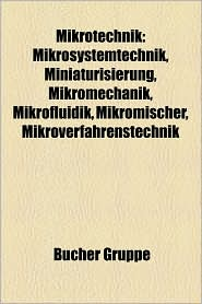 Mikrotechnik: Mikroelektronik, Mikrosystemtechnik, Mooresches Gesetz, CCD-Sensor, Liga, Early-Effekt, Gedruckte Elektronik, Lift-Off - Bucher Gruppe (Editor)