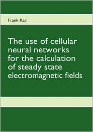 The use of cellular neural networks for the calculation of steady state electromagnetic fields - Frank Karl