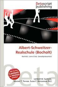 Albert-Schweitzer-Realschule (Bocholt) - Lambert M. Surhone (Editor), Mariam T. Tennoe (Editor), Susan F. Henssonow (Editor)