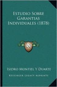 Estudio Sobre Garantias Individuales (1878) - Isidro Montiel Y Duarte
