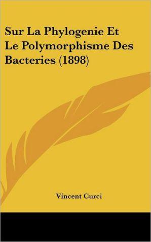 Sur La Phylogenie Et Le Polymorphisme Des Bacteries (1898)