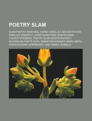 Poetry Slam: Slam Poetry, Mischael-Sarim Verollet, Bas Bottcher, Finn-OLE Heinrich, Lasse Samstrom, Bob Holman, Volker Strubing, Po
