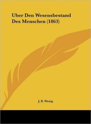Uber Den Wesensbestand Des Menschen (1863) - J.B. Wenig
