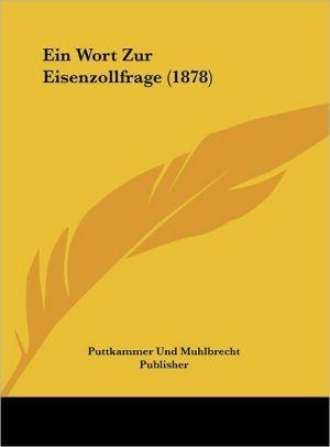 Ein Wort Zur Eisenzollfrage (1878) - Puttkammer Und Muhlbrecht Publisher