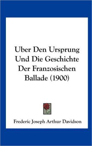 Uber Den Ursprung Und Die Geschichte Der Franzosischen Ballade (1900) - Frederic Joseph Arthur Davidson