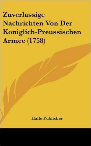 Zuverlassige Nachrichten Von Der Koniglich-Preussischen Armee (1758) - Halle Publisher