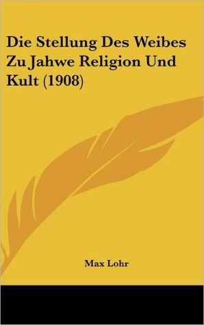 Die Stellung Des Weibes Zu Jahwe Religion Und Kult (1908)