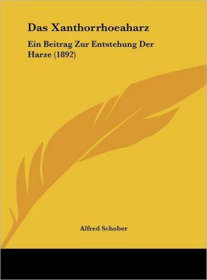 Das Xanthorrhoeaharz: Ein Beitrag Zur Entstehung Der Harze (1892)